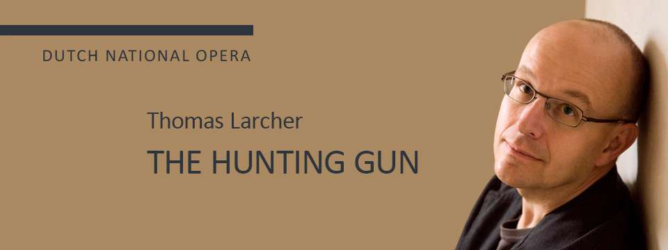 Larcher - The Hunting Gun, Dutch National Opera