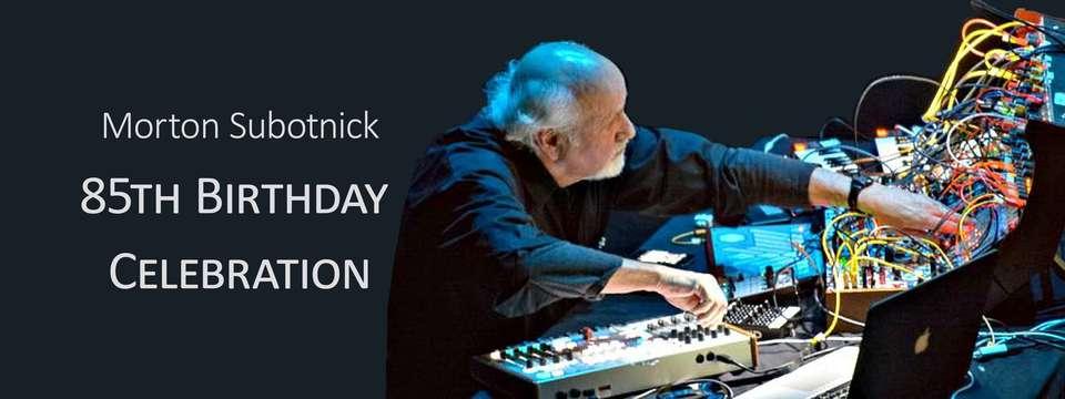 Subotnick: 85th Birthday