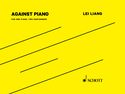 Lei Liang: Against Piano for one piano, two performers